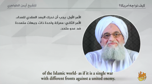 Ayman Al-Zawahiri calls on the Muslim world to conduct unified fighting on the different fronts against the common enemy (the United States and its allies).